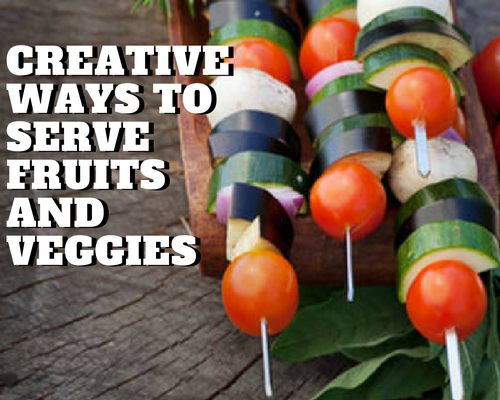 5 Creative Ways to Serve Fruits & Veggies